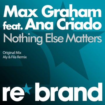 Max Graham Feat. Ana Criado - Nothing Else Matters