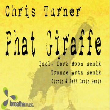Chris Turner - Phat Giraffe (Incl Trance Arts Remix)
