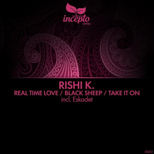Rishi K. - Real Time Love / Black Sheep / Take It On