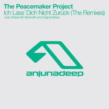 The Peacemaker Project - Ich Lass Dich Nicht Zuruck: The Remixes