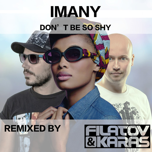 Imany feat Filatov & Karas - Don't Be So Shy