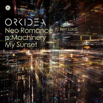 Orkidea & Ben Lord - Neo Romance / p:Machinery / My Sunset