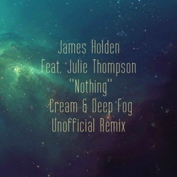 James Holden & Julie Thompson - Nothing (Cream & Deep Fog Unofficial Remix)