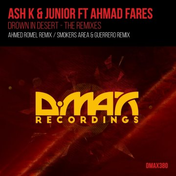 Ash K & Junior & Ahmad Fares - Drown In Desert (Remixes)