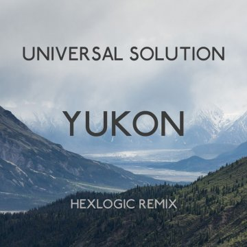 Universal Solution - Yukon (Hexlogic Remix)