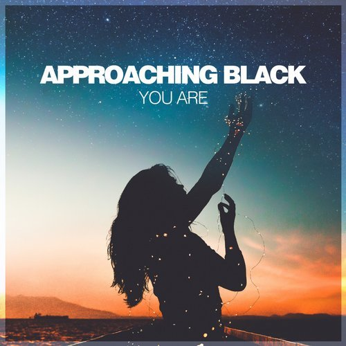 Approaching Black - You Are